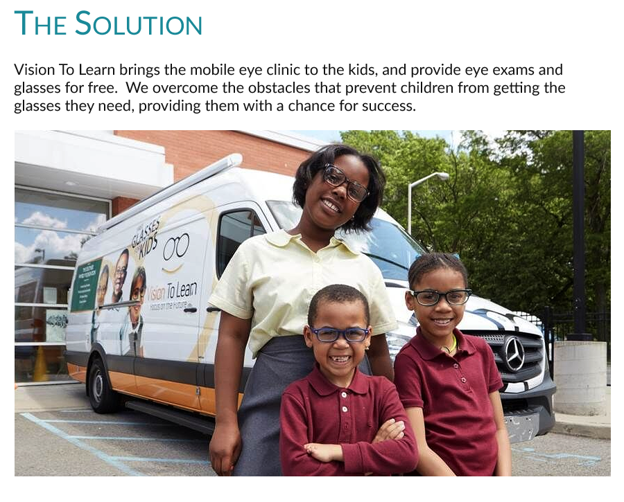 The Solution:  Vision To Learn brings the mobile eye clinic to the kids and provides eye exams and glasses for free.