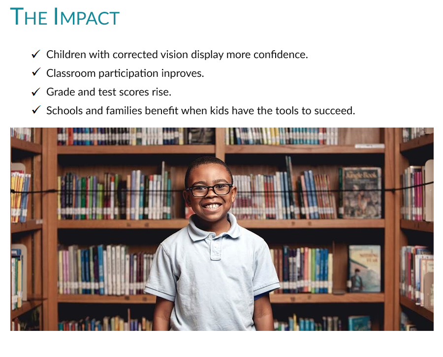 The Impact:  With corrected vision, kids have more confidence, classroom participation rises, grades and test score rise